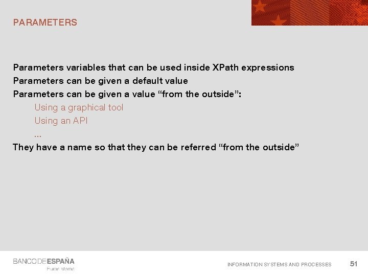 PARAMETERS Parameters variables that can be used inside XPath expressions Parameters can be given