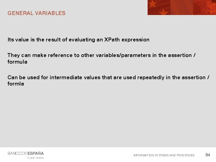 GENERAL VARIABLES Its value is the result of evaluating an XPath expression They can