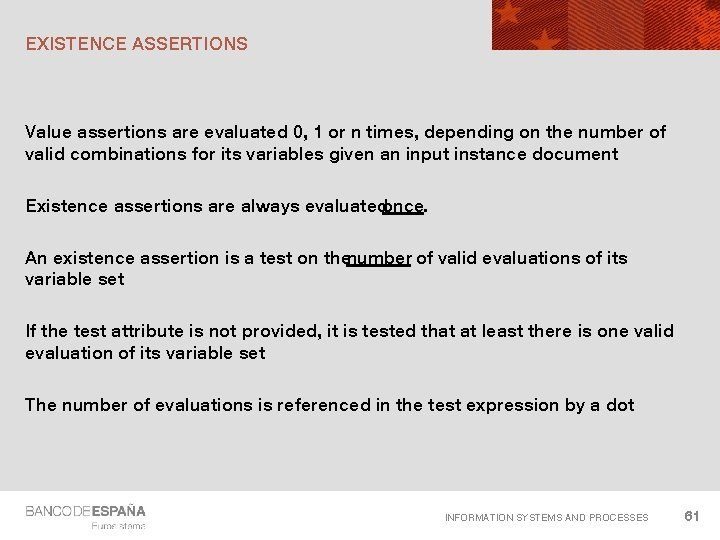 EXISTENCE ASSERTIONS Value assertions are evaluated 0, 1 or n times, depending on the