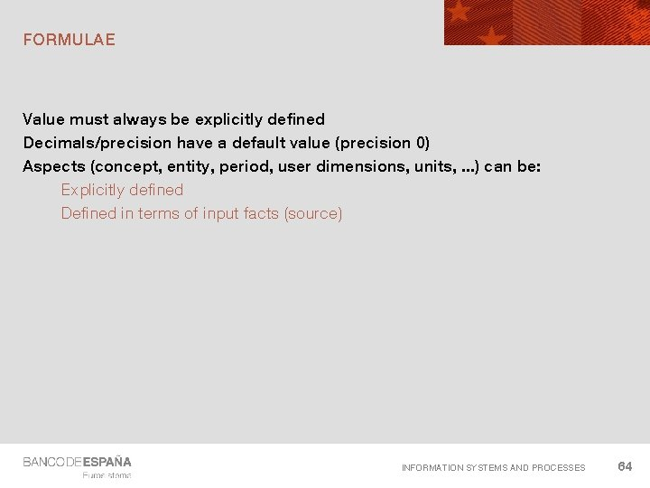 FORMULAE Value must always be explicitly defined Decimals/precision have a default value (precision 0)