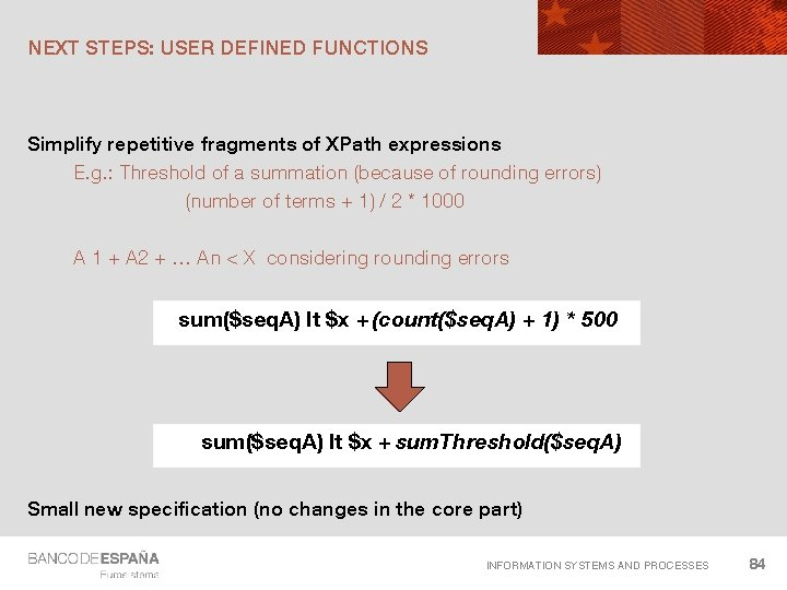 NEXT STEPS: USER DEFINED FUNCTIONS Simplify repetitive fragments of XPath expressions E. g. :