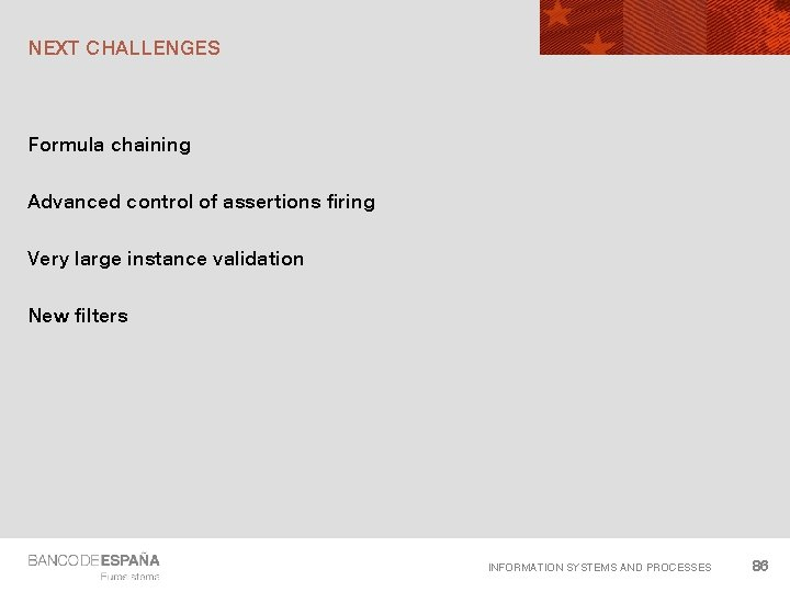 NEXT CHALLENGES Formula chaining Advanced control of assertions firing Very large instance validation New