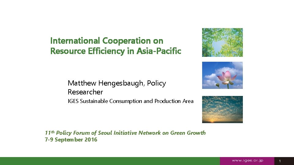 International Cooperation on Resource Efficiency in Asia-Pacific Matthew Hengesbaugh, Policy Researcher IGES Sustainable Consumption
