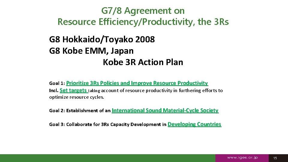 G 7/8 Agreement on Resource Efficiency/Productivity, the 3 Rs G 8 Hokkaido/Toyako 2008 G