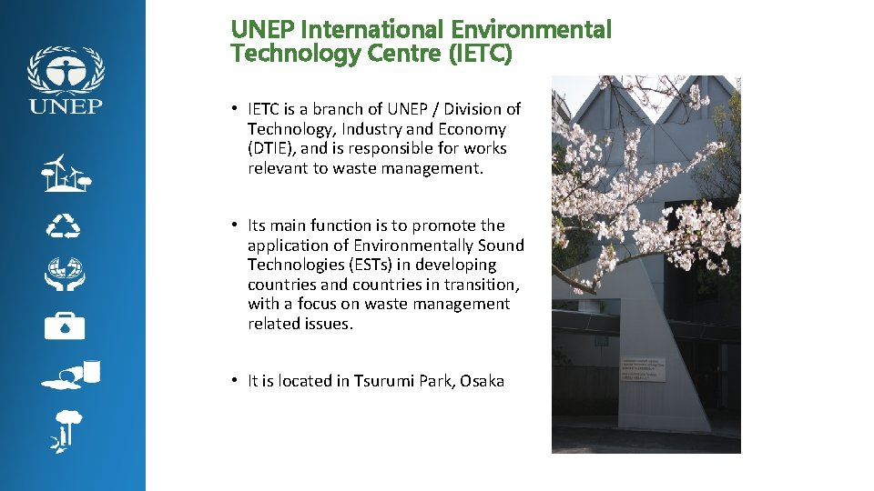UNEP International Environmental Technology Centre (IETC) • IETC is a branch of UNEP /