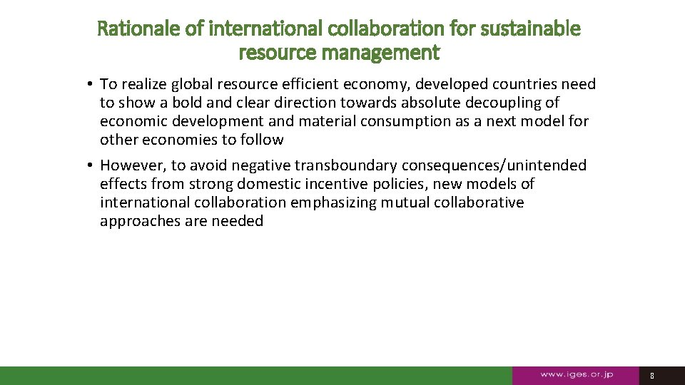 Rationale of international collaboration for sustainable resource management • To realize global resource efficient