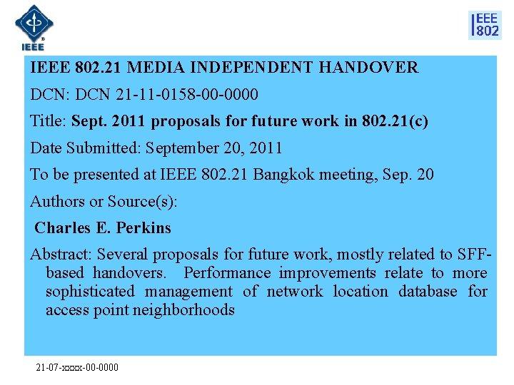 IEEE 802. 21 MEDIA INDEPENDENT HANDOVER DCN: DCN 21 -11 -0158 -00 -0000 Title: