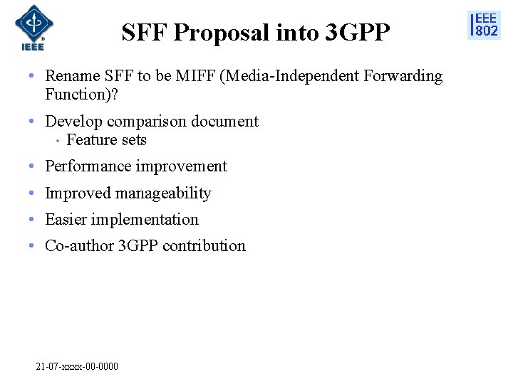SFF Proposal into 3 GPP • Rename SFF to be MIFF (Media-Independent Forwarding Function)?
