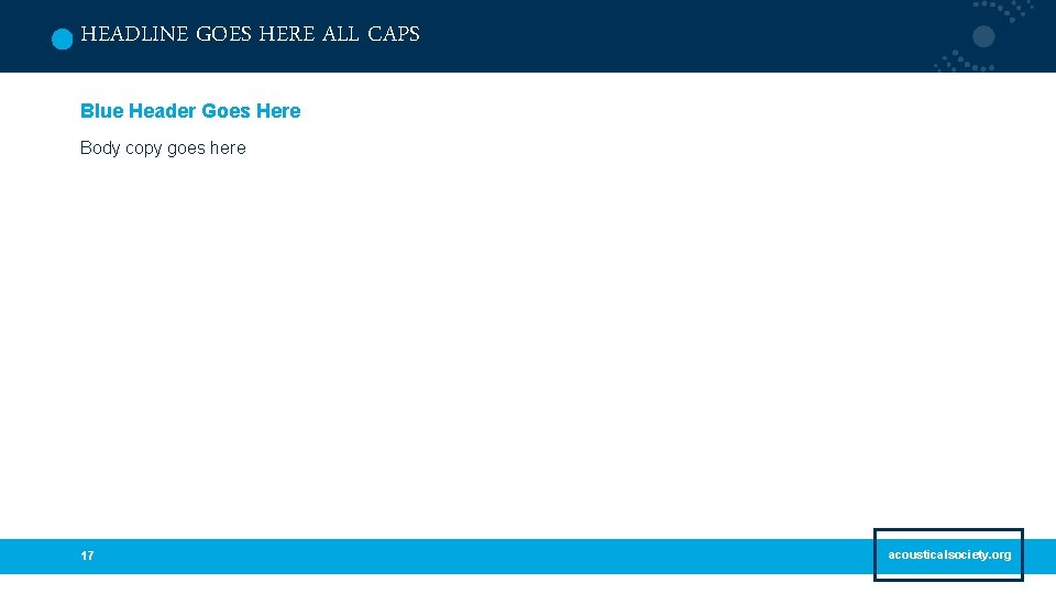 HEADLINE GOES HERE ALL CAPS Blue Header Goes Here Body copy goes here 17