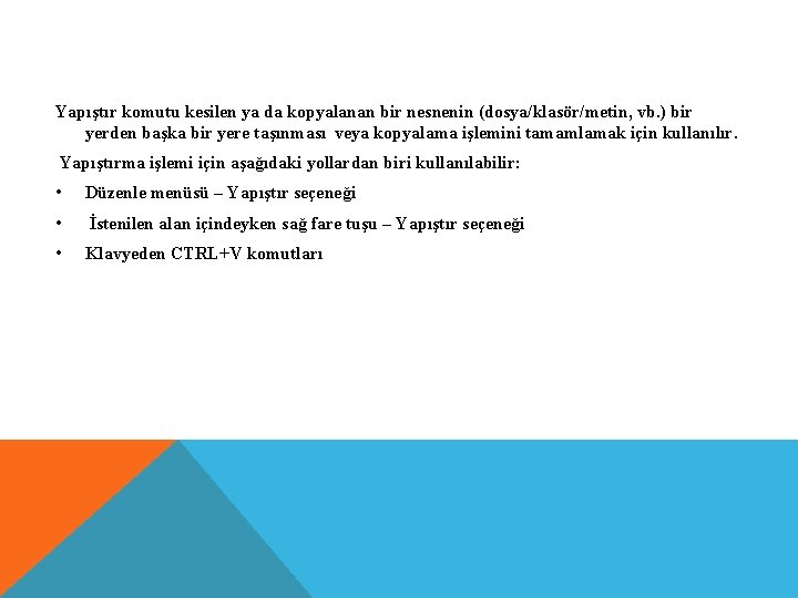 Yapıştır komutu kesilen ya da kopyalanan bir nesnenin (dosya/klasör/metin, vb. ) bir yerden başka