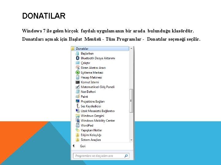 DONATILAR Windows 7 ile gelen birçok faydalı uygulamanın bir arada bulunduğu klasördür. Donatıları açmak