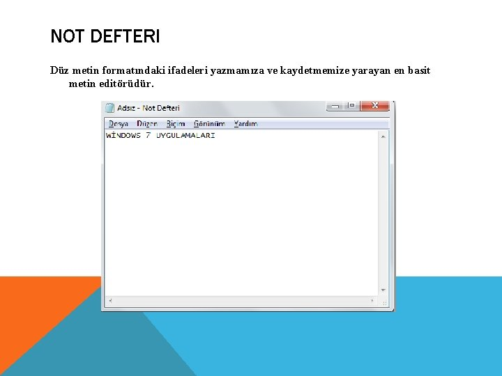 NOT DEFTERI Düz metin formatındaki ifadeleri yazmamıza ve kaydetmemize yarayan en basit metin editörüdür.