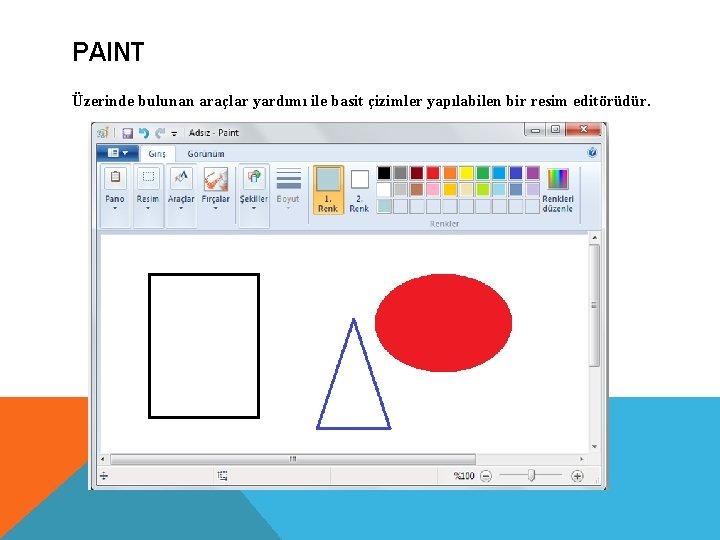 PAINT Üzerinde bulunan araçlar yardımı ile basit çizimler yapılabilen bir resim editörüdür.