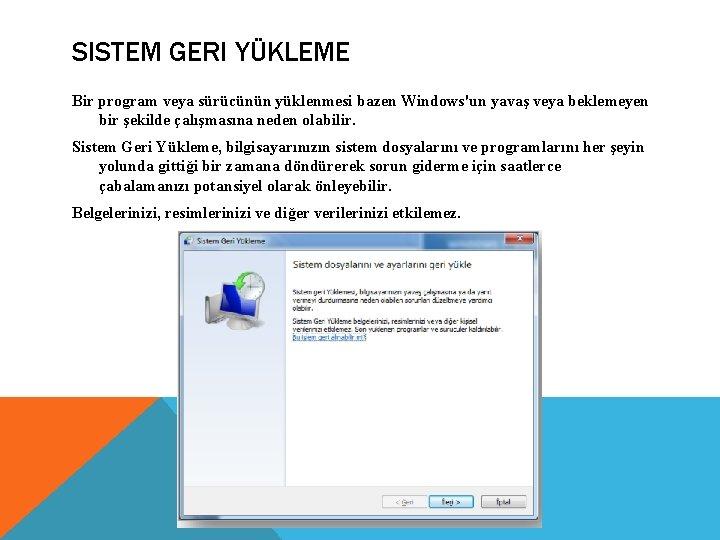 SISTEM GERI YÜKLEME Bir program veya sürücünün yüklenmesi bazen Windows'un yavaş veya beklemeyen bir