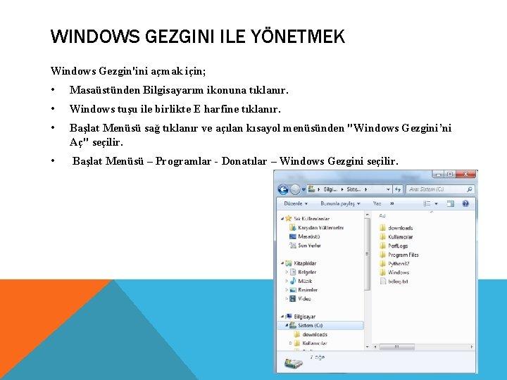 WINDOWS GEZGINI ILE YÖNETMEK Windows Gezgin'ini açmak için; • Masaüstünden Bilgisayarım ikonuna tıklanır. •