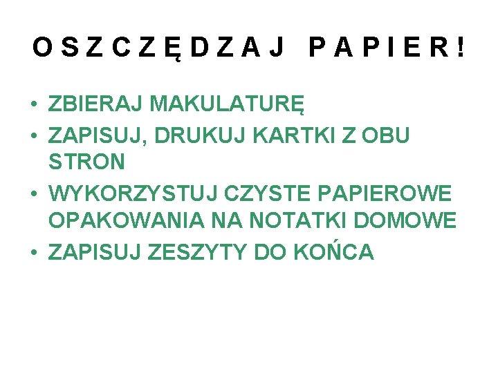 O S Z C Z Ę D Z A J P A P I