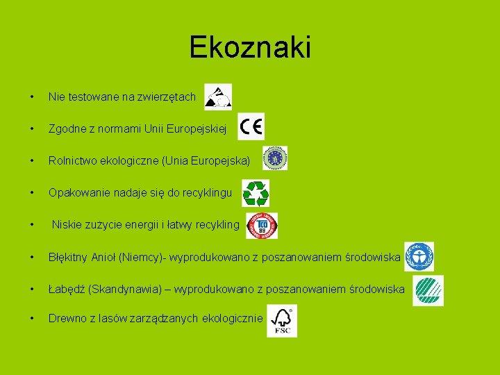 Ekoznaki • Nie testowane na zwierzętach • Zgodne z normami Unii Europejskiej • Rolnictwo