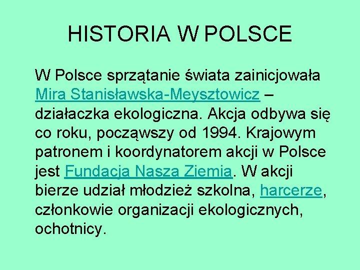 HISTORIA W POLSCE W Polsce sprzątanie świata zainicjowała Mira Stanisławska-Meysztowicz – działaczka ekologiczna. Akcja