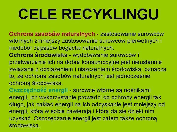 CELE RECYKLINGU Ochrona zasobów naturalnych - zastosowanie surowców wtórnych zmniejszy zastosowanie surowców pierwotnych i