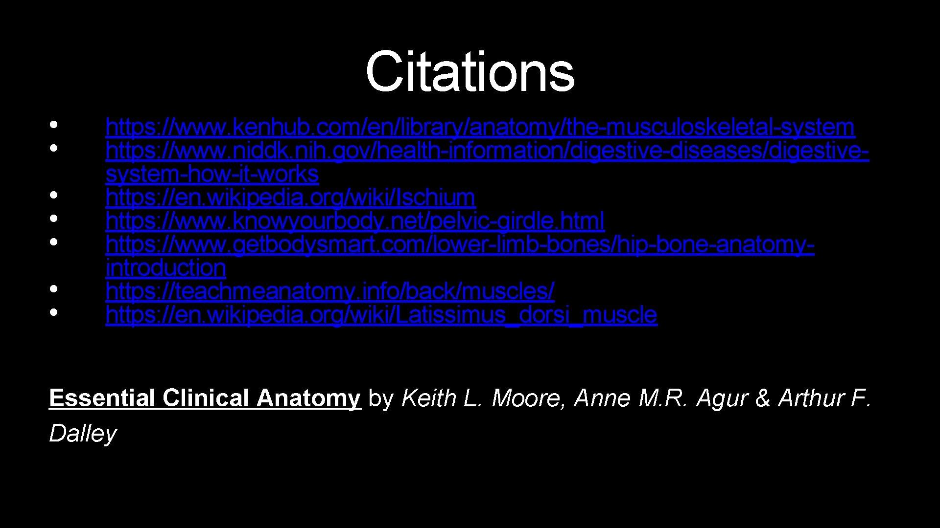 Citations • • https: //www. kenhub. com/en/library/anatomy/the-musculoskeletal-system https: //www. niddk. nih. gov/health-information/digestive-diseases/digestivesystem-how-it-works https: //en.