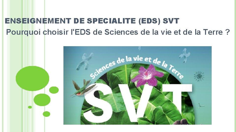 ENSEIGNEMENT DE SPECIALITE (EDS) SVT Pourquoi choisir l'EDS de Sciences de la vie et