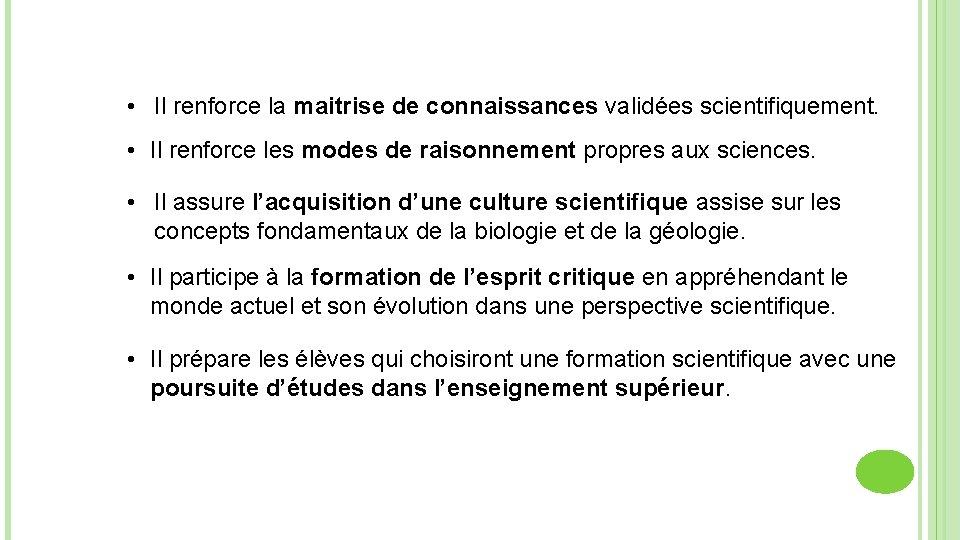 • Il renforce la maitrise de connaissances validées scientifiquement. • Il renforce les