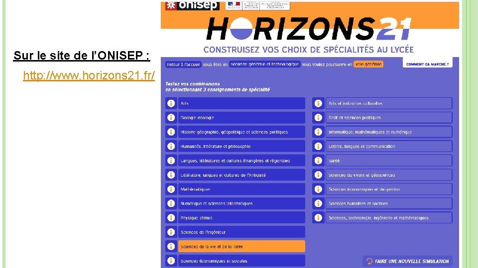 Sur le site de l'ONISEP : http: //www. horizons 21. fr/