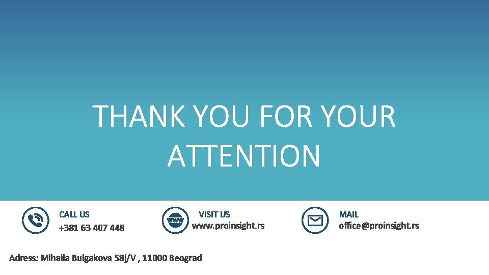 THANK YOU FOR YOUR ATTENTION CALL US +381 63 407 448 VISIT US www.