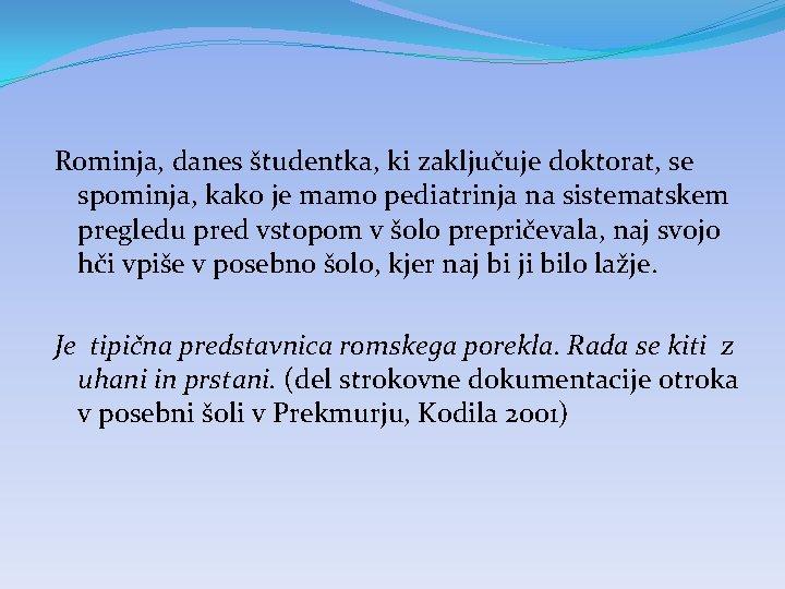 Rominja, danes študentka, ki zaključuje doktorat, se spominja, kako je mamo pediatrinja na sistematskem