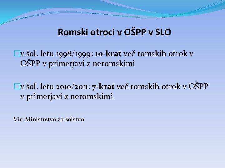 Romski otroci v OŠPP v SLO �v šol. letu 1998/1999: 10 -krat več romskih