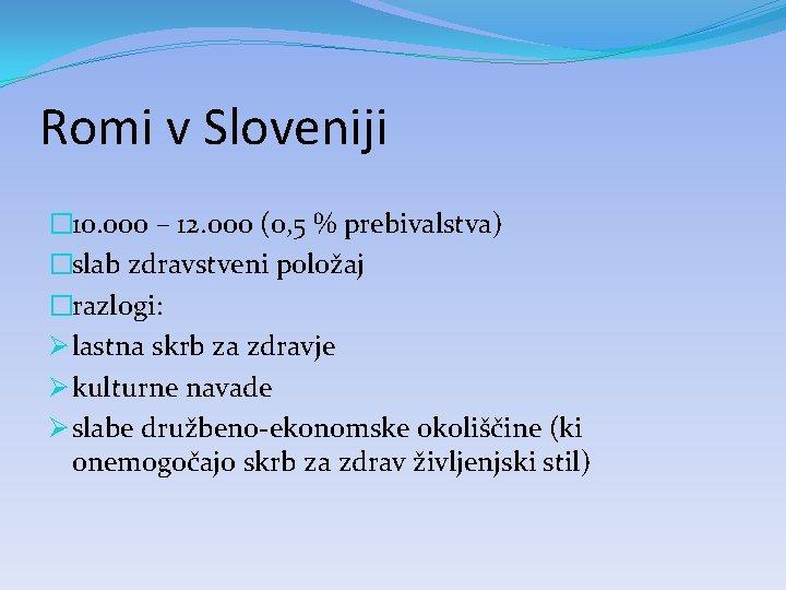 Romi v Sloveniji � 10. 000 – 12. 000 (0, 5 % prebivalstva) �slab