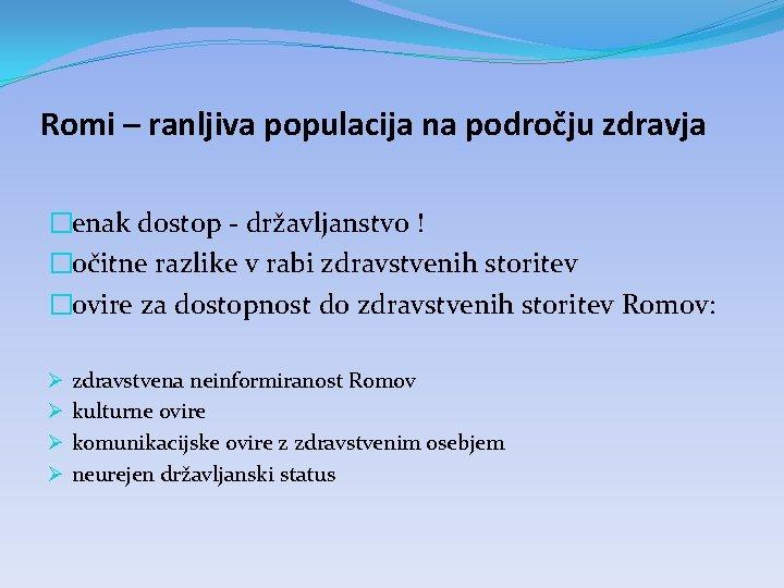 Romi – ranljiva populacija na področju zdravja �enak dostop - državljanstvo ! �očitne razlike