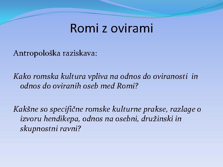 Romi z ovirami Antropološka raziskava: Kako romska kultura vpliva na odnos do oviranosti in