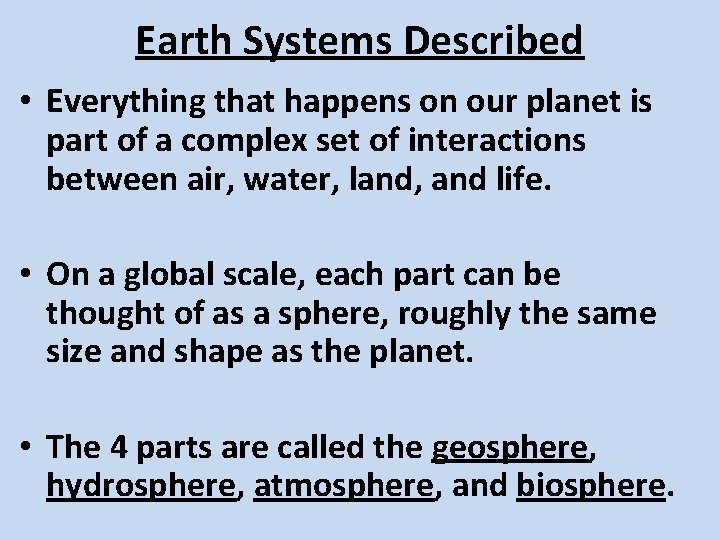Earth Systems Described • Everything that happens on our planet is part of a