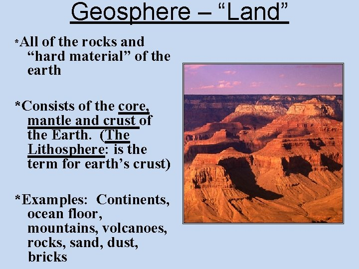 """Geosphere – """"Land"""" *All of the rocks and """"hard material"""" of the earth *Consists"""