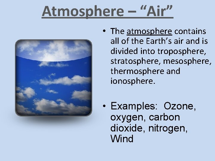 """Atmosphere – """"Air"""" • The atmosphere contains all of the Earth's air and is"""