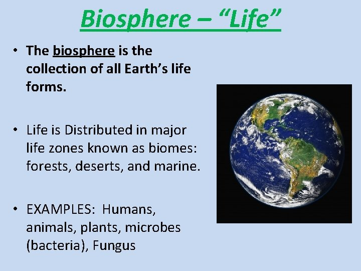 """Biosphere – """"Life"""" • The biosphere is the collection of all Earth's life forms."""
