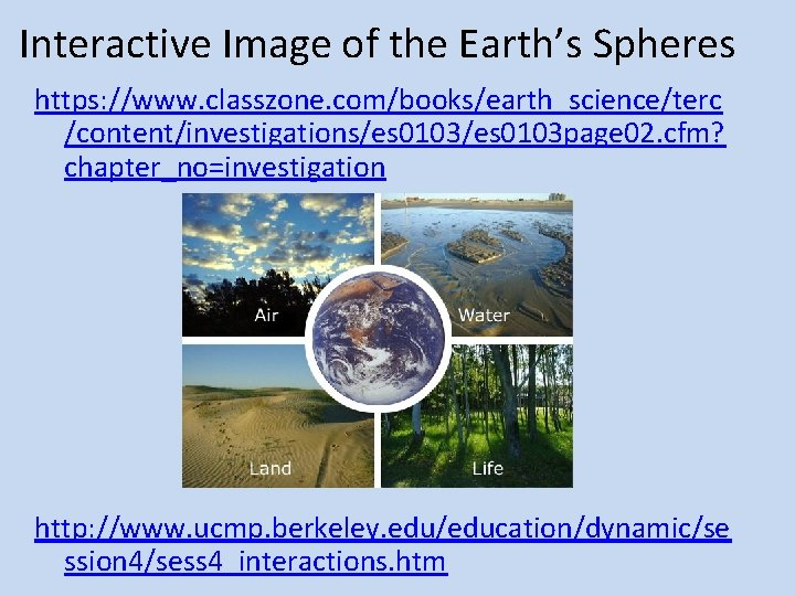 Interactive Image of the Earth's Spheres https: //www. classzone. com/books/earth_science/terc /content/investigations/es 0103 page 02.