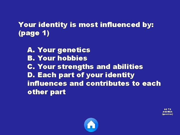 Your identity is most influenced by: (page 1) A. Your genetics B. Your hobbies