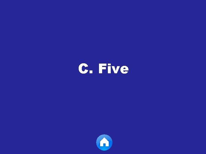C. Five