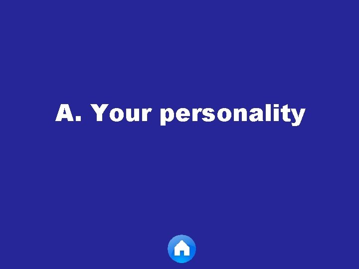 A. Your personality