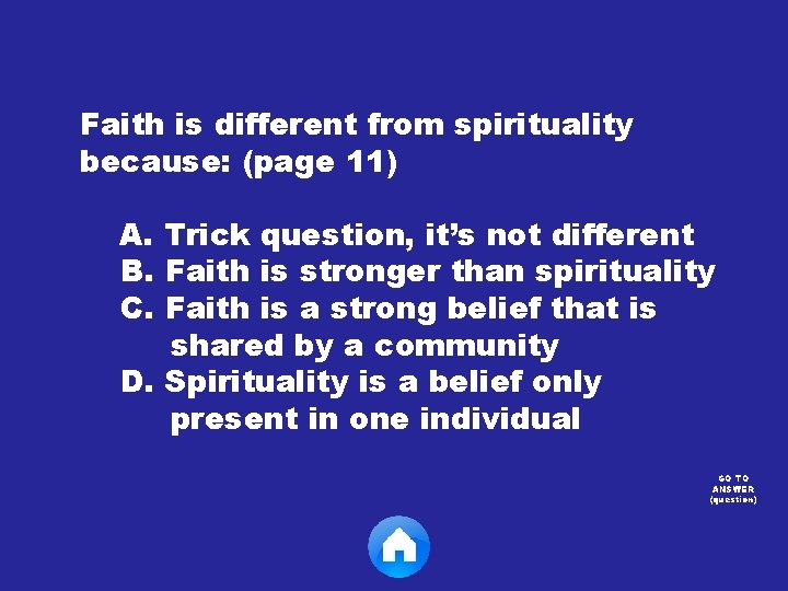 Faith is different from spirituality because: (page 11) A. Trick question, it's not different