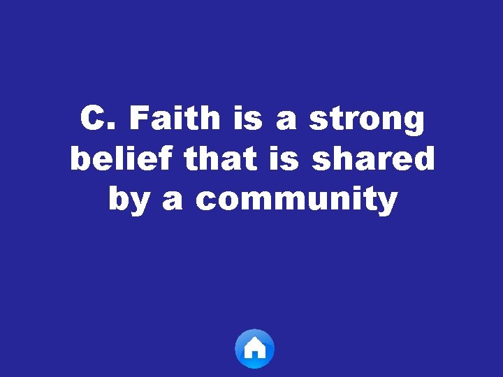 C. Faith is a strong belief that is shared by a community
