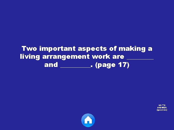Two important aspects of making a living arrangement work are ____ and _____. (page