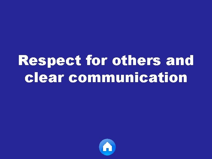 Respect for others and clear communication