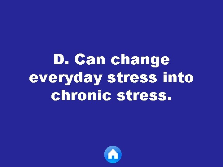 D. Can change everyday stress into chronic stress.
