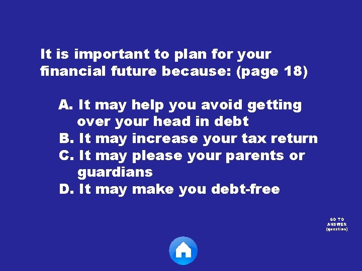 It is important to plan for your financial future because: (page 18) A. It