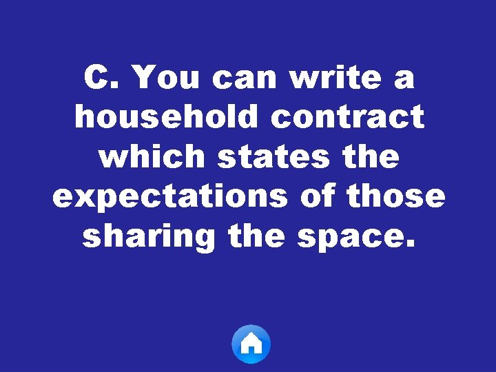 C. You can write a household contract which states the expectations of those sharing