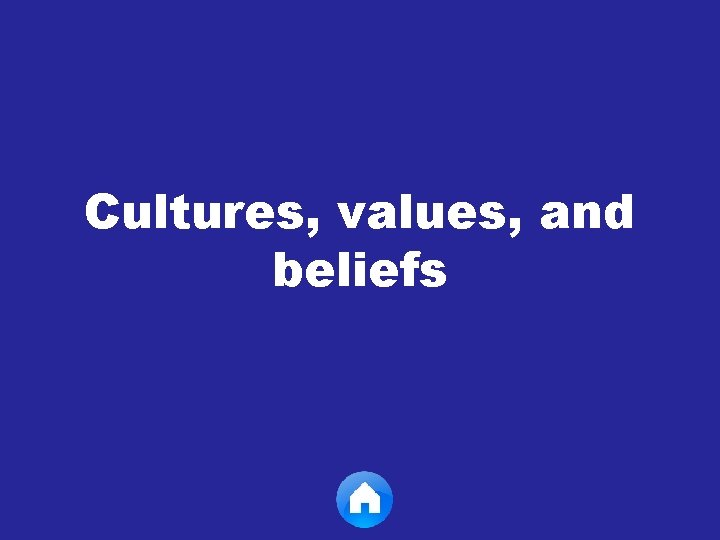 Cultures, values, and beliefs