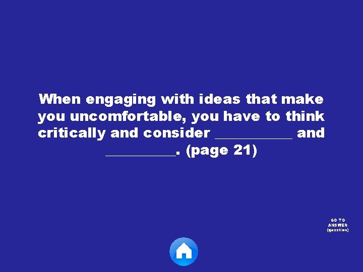 When engaging with ideas that make you uncomfortable, you have to think critically and